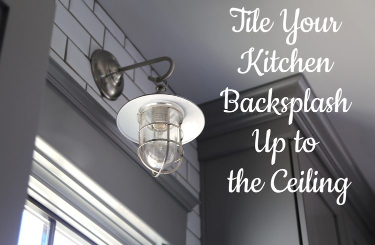 Tile your kitchen backsplash up to the ceiling