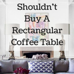 When You Shouldn't Buy That Rectangular Coffee Table