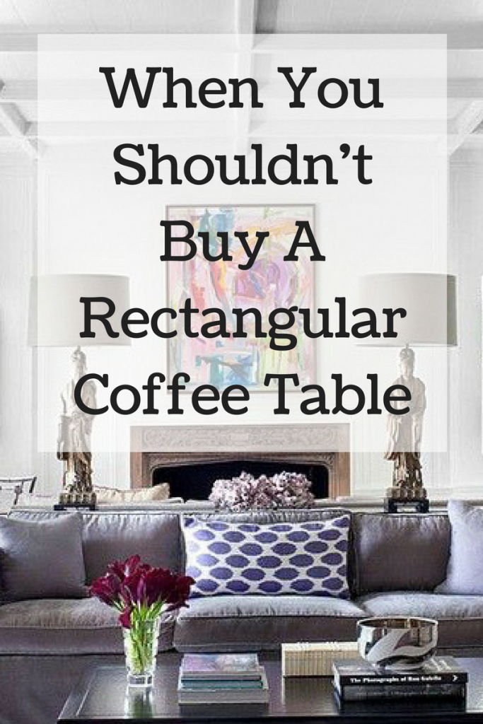 When You Shouldn T Buy That Rectangular Coffee Table The Decorologist