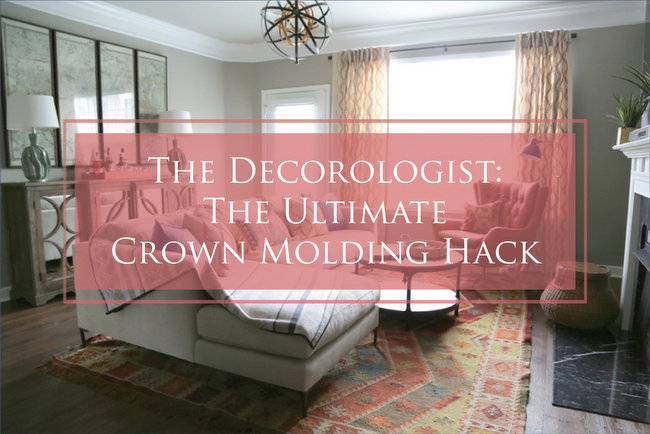 The Decorologist's Ultimate Crown Molding Hack