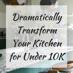 How to Dramatically Transform a Kitchen for Under $10,000