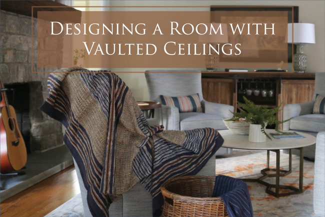 When Your Great Room Isn't So Great – Designing a Room with Vaulted Ceilings