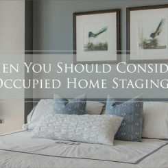 When You Should Consider Occupied Home Staging
