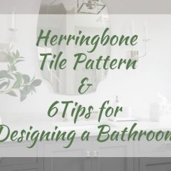 Herringbone Tile Pattern And 6 Tips for Designing a Bathroom