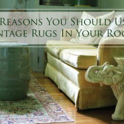 4 Reasons You Should Use Vintage Rugs in Your Home
